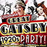 Ultimate Great Gatsby 1920s Party! - The Very Best Roaring 20s Swing Party Hits Album! (Deluxe Charleston Edition)