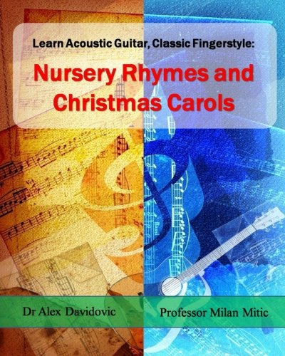 (Learn Acoustic Guitar, Classic Fingerstyle: Nursery Rhymes and Christmas Carols (Volume 1))