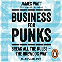 Business for Punks: Break All the Rules - the BrewDog Way Audiobook by James Watt Narrated by James Watt