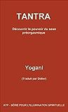 TANTRA - Découvrir le pouvoir du sexe préorgasmique (Ayp-Serie Pour L'Illumination t. 3) (French Edition)