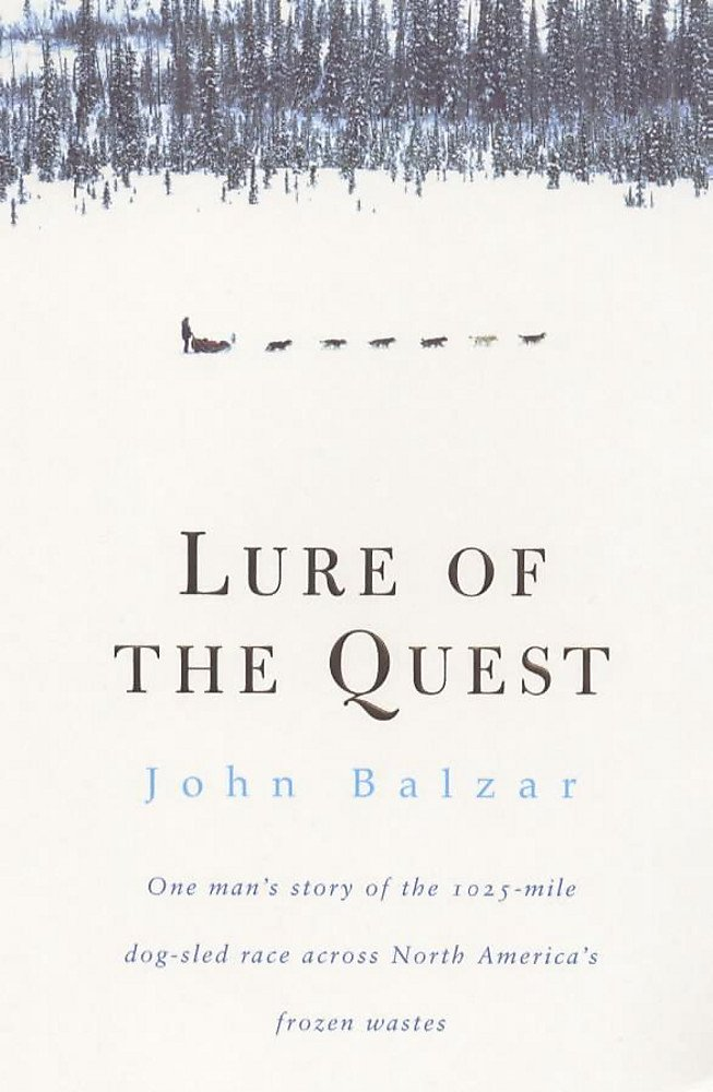 Lure of the Quest: One Man's Story of the 1025-mile Dog-sled Race Across North America's Frozen Wastes