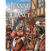 JEANNE DE FRANCE, REINE ET SERVANTE