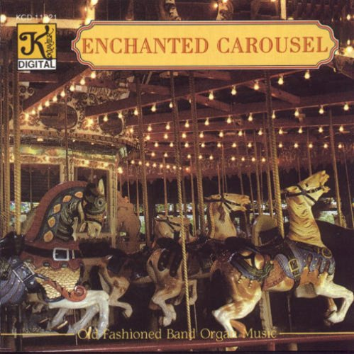 Enchanted Carousel - The Enchanted Carousel: Old Fashioned Band Organ Music