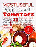 Most useful recipes with Tomatoes. Cookbook: 25 perfect recipes for soups, appetizers, sandwiches, salads, sauces, desserts (Full Color)
