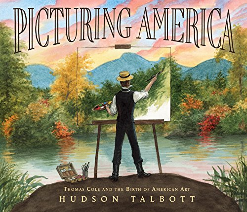 Picturing America: Thomas Cole and the Birth of American Art por Hudson Talbott