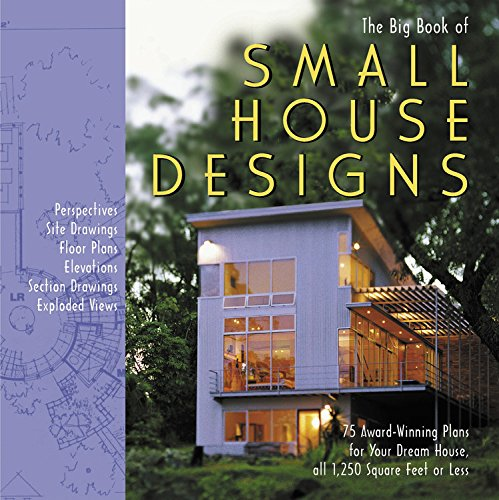 Big Book of Small House Designs: 75 Award-Winning Plans for Your Dream House, All 1,250 Square Feet or Less