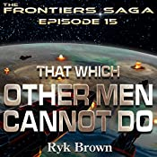 That Which Other Men Cannot Do: Frontiers Saga, Book 15 | Ryk Brown