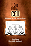 See You in C.C.U.: A Light-Hearted Tale of My Open-Heart Surgery