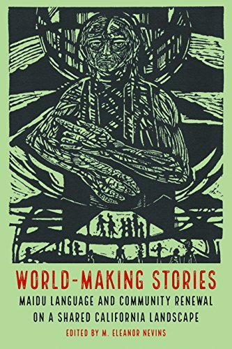 Download for free World-Making Stories: Maidu Language and Community Renewal on a Shared California Landscape