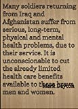 """Many soldiers returning from Iraq and Afghanistan suffer from serious, long-term, physical and mental health problems, due to their service. It is unconscionable to cut the already limited health care benefits available to these brave men and women...."