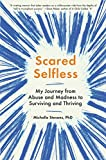 img - for Scared Selfless: My Journey from Abuse and Madness to Surviving and Thriving book / textbook / text book