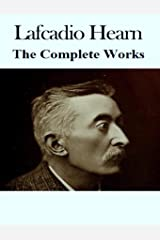 The Complete Works of Lafcadio Hearn Kindle Edition