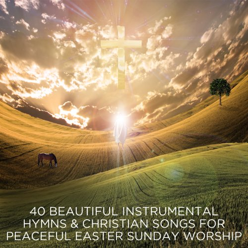 40 Beautiful Instrumental Hymns and Christian Songs for Peaceful Easter Sunday -