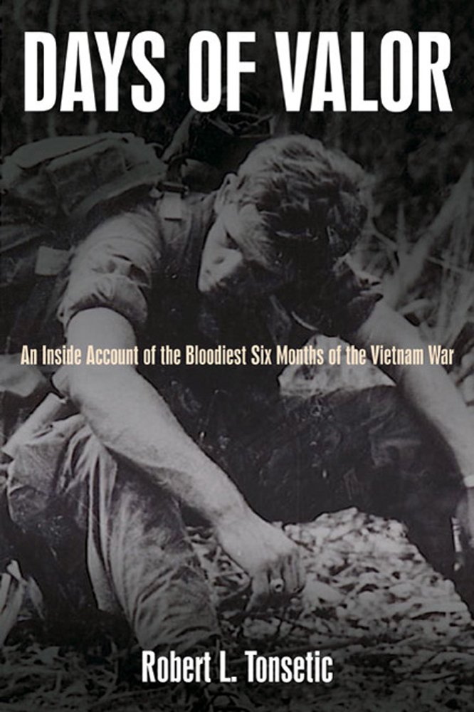 Days of Valor: An Inside Account of the Bloodiest Six Months of the Vietnam War PDF