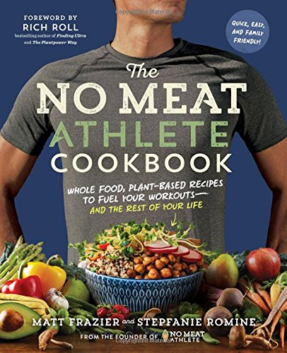 The No Meat Athlete Cookbook: Whole Food, Plant-Based Recipes to Fuel Your Workouts―and the Rest of Your (Vegetarian Meat Recipes)