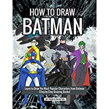 How to Draw Batman: Learn to Draw the Most Popular Characters from Batman (Step-by-Step Drawing Books)