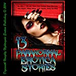 13 Paranormal Erotica Stories | Missy Allen,Molly Synthia,June Stevens,Alice J. Woods,Mary Ann James,Lisa Myers