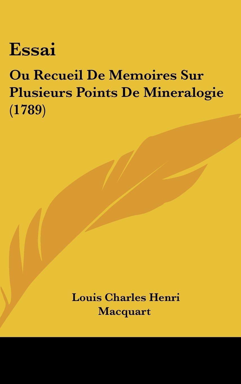Download Essai: Ou Recueil De Memoires Sur Plusieurs Points De Mineralogie (1789) (French Edition) pdf