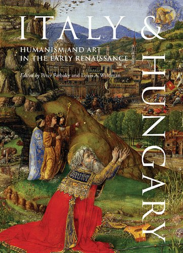 Italy and Hungary: Humanism and Art in the Early Renaissance. Acts of an International Conference, Florence, Villa I Tat