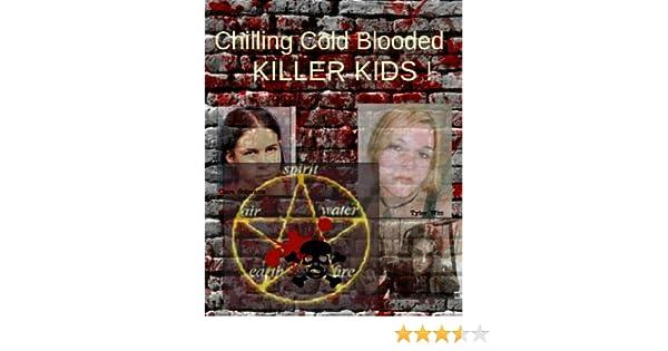 Chilling Cold Blooded Killer Kids