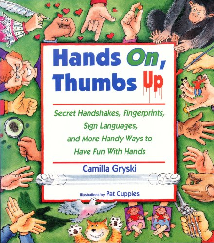 Hands On, Thumbs Up: Secret Handshakes, Fingerprints, Sign Languages, and More Handy Ways to Have Fun With Hands