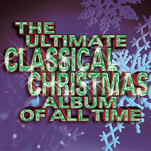 Classical Album Christmas - Ultimate Classical Christmas Album of All Time