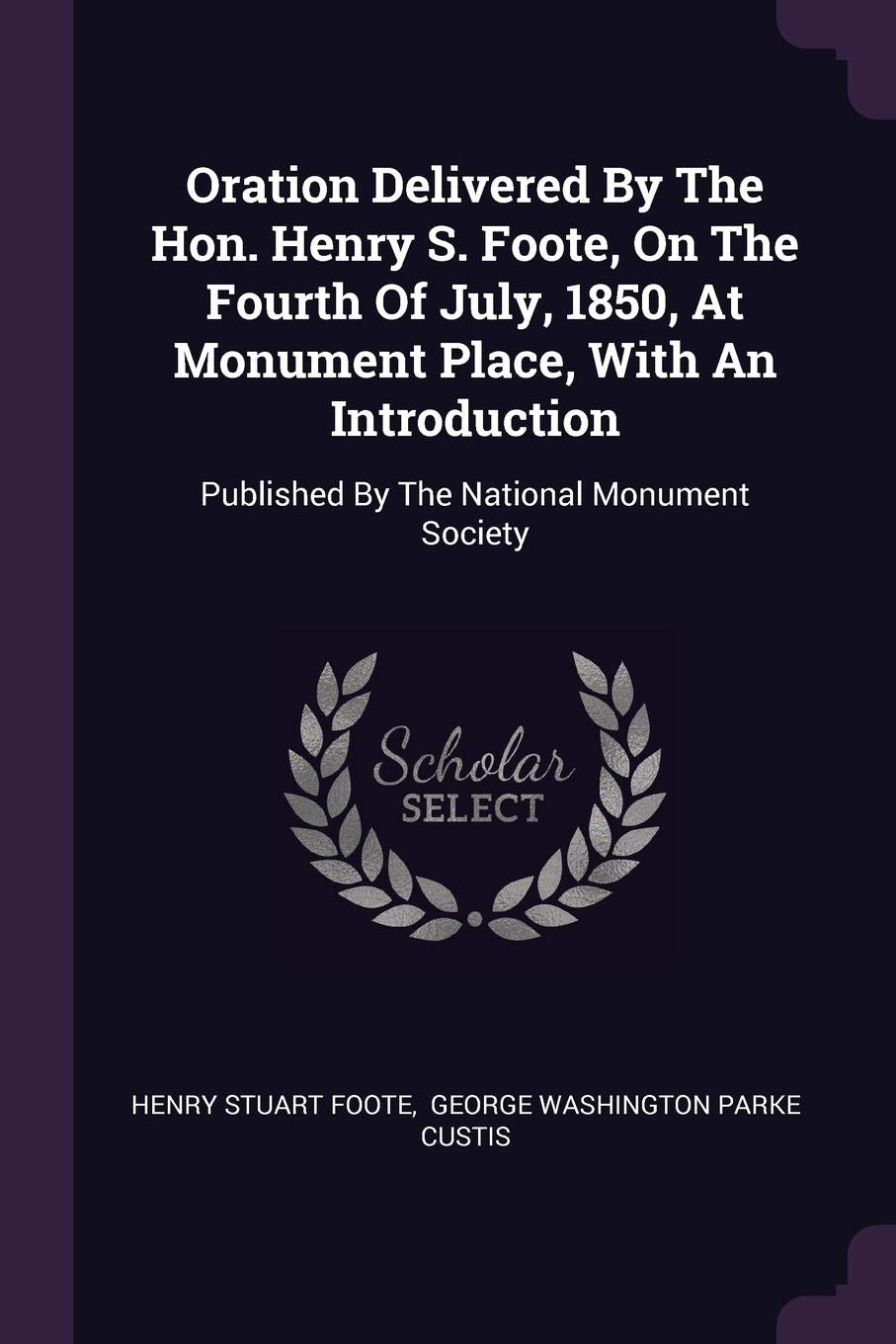 Oration Delivered By The Hon. Henry S. Foote, On The Fourth Of ...