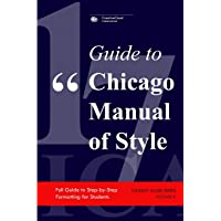 GUIDE TO CHICAGO MANUAL OF STYLE: Full Guide to Step-by-Step Formatting for Students