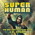 Super Human: A Superhero Adventure Hörbuch von J.A. Cipriano Gesprochen von: Luke Daniels