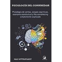 Psicología del consumidor: Psicología de ventas, sesgos cognitivos, economia conductual y Neuromarketing simplemente…