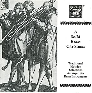 A Solid Brass Christmas ~ Traditional Holiday Selections Arranged for Brass Instruments