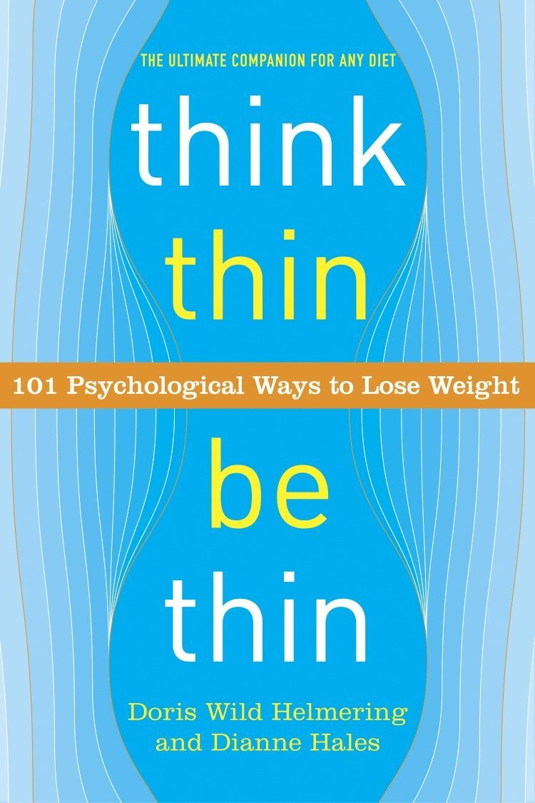 Download Think Thin, Be Thin: 101 Psychological Ways to Lose Weight PDF
