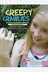 Creepy Crawlies and the Scientific Method: More Than 100 Hands-On Science Experiments for Children by Sally Kneidel (2015-04-01)