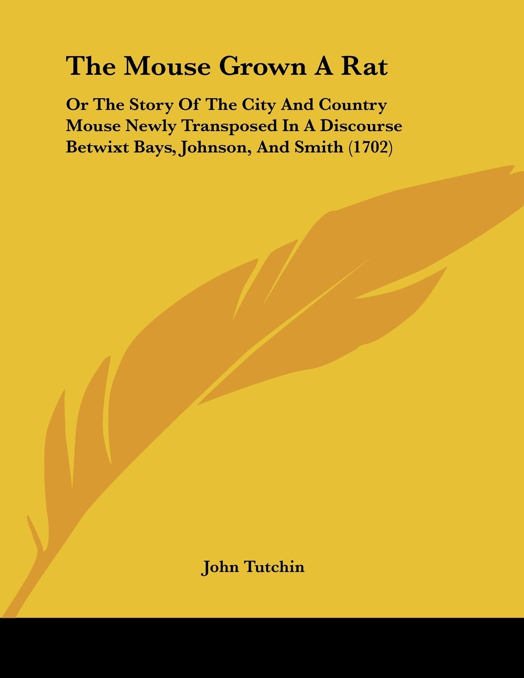 Download The Mouse Grown A Rat: Or The Story Of The City And Country Mouse Newly Transposed In A Discourse Betwixt Bays, Johnson, And Smith (1702) pdf epub