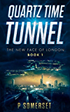Quartz Time Tunnel: A Time Travel Adventure (The New Face of London)