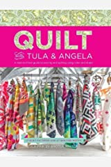 Quilt With Tula And Angela: A Start-to-Finish Guide to Piecing and Quilting Using Color and Shape Paperback