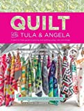 angela walters quilting - Quilt With Tula And Angela: A Start-to-Finish Guide to Piecing and Quilting Using Color and Shape