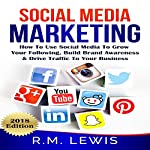 Social Media Marketing: Learn Strategies on How to Use FaceBook, YouTube, Instagram and Twitter to Grow Your Following, Build Brand Awareness and Drive Traffic to Your Business | R.M. Lewis