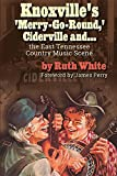 Knoxville's 'Merry-Go-Round, ' Ciderville And...: The East Tennessee Country Music Scene (American Arts Culture)