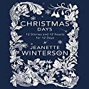 Christmas Days: 12 Stories and 12 Feasts for 12 Days Audiobook by Jeanette Winterson Narrated by Jeanette Winterson, Imogen Church