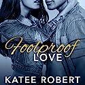 Foolproof Love: Foolproof Love Series, Book 1 Audiobook by Katee Robert Narrated by Rebecca Estrella