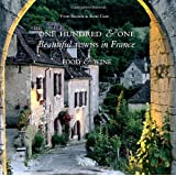 One Hundred and One Beautiful Towns in France: Food & Wine (101 Beautiful Small Towns)