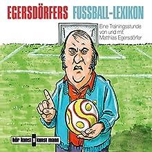 Egersdörfers Fußball-Lexikon Hörbuch von Matthias Egersdörfer Gesprochen von: Matthias Egersdörfer