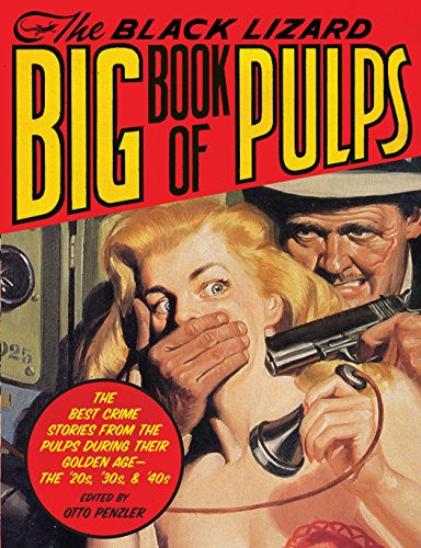 The Black Lizard Big Book of Pulps: The Best Crime Stories from the Pulps During Their Golden Age--The '20s, '30s & - Lizard Black