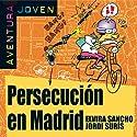 Persecución en Madrid [Persecution in Madrid]: Aventura Joven Hörbuch von Elvira Sancho, Jordi Surís Gesprochen von: Jorge Peña