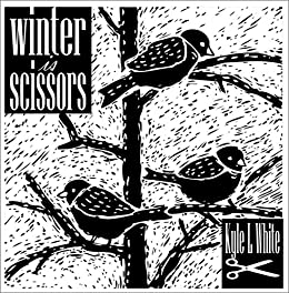Winter is Scissors: A Winter Companion by [White, Kyle]