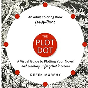The Plot Dot: A Visual Guide to Plotting Unforgettable Scenes: An Adult Coloring Book For Authors by Derek Murphy (2016-04-16)