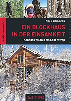 ein blockhaus in der einsamkeit kanadas wildnis als lebensweg german edition ebook nicole. Black Bedroom Furniture Sets. Home Design Ideas