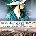 The Dressmaker's Dowry: A Novel Audiobook by Meredith Jaeger Narrated by Cassandra Campbell, Barrie Kreinik