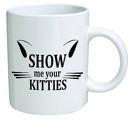 Taza de porcelana Taza divertida - Muéstrame tus gatitos, amantes ...